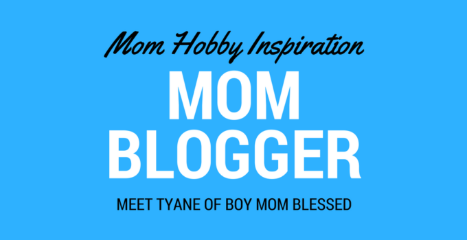 Tyane's mom hobby is mommy blogging at Boy Mom Blessed