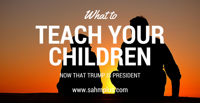 Donald Trump is President and you're wondering what you should teach your children now